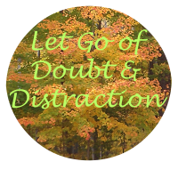 Let Go of Doubt & Distraction