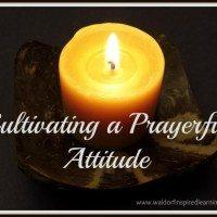 Cultivating a Prayerful Attitude