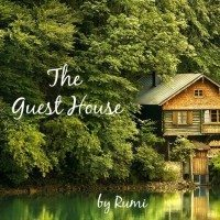 The Guest House - a poem by Rumi