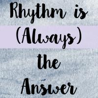 Rhythm is (Always) the Answer
