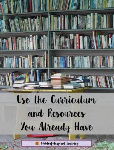 Finding curriculum and resources for Waldorf homeschooling is challenging. We search and search. Instead, use the curriculum and resources you already have.