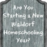 Are You Starting a New Waldorf Homeschooling Year?