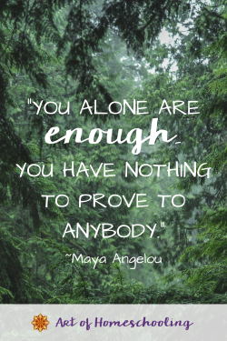 Are you experiencing homeschooling vulnerability? Unsure, behind, unable to do it all. Remember this you are enough mantra.