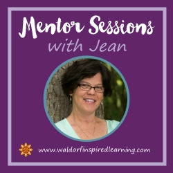 Mentor Sessions with Jean Miller of Waldorf-Inspired Learning