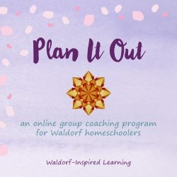 Plan It Out, an online group coaching program for Waldorf homeschoolers with Jean Miller