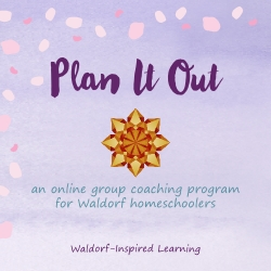 Plan It Out, an online group coaching program for Waldorf homeschoolers