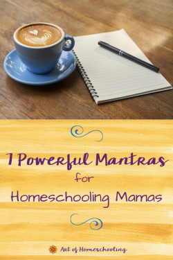 7 Powerful Mantras for Homeschooling Mamas