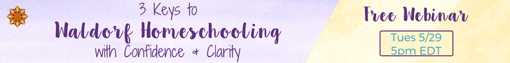 3 Keys to Waldorf Homeschooling with Confidence & Clarity