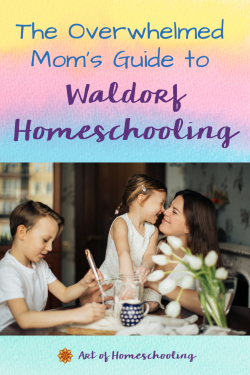The Overwhelmed Moms Guide to Waldorf Homeschooling