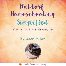 Waldorf Homeschooling - Simplified: Your Toolkit for Grades 1-8