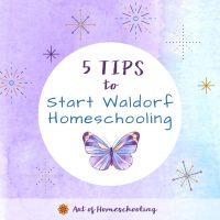 5 Tips to Start Waldorf Homeschooling