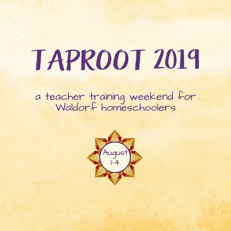 Taproot Teacher Training for Waldorf Homeschoolers, August 1-4, 2019