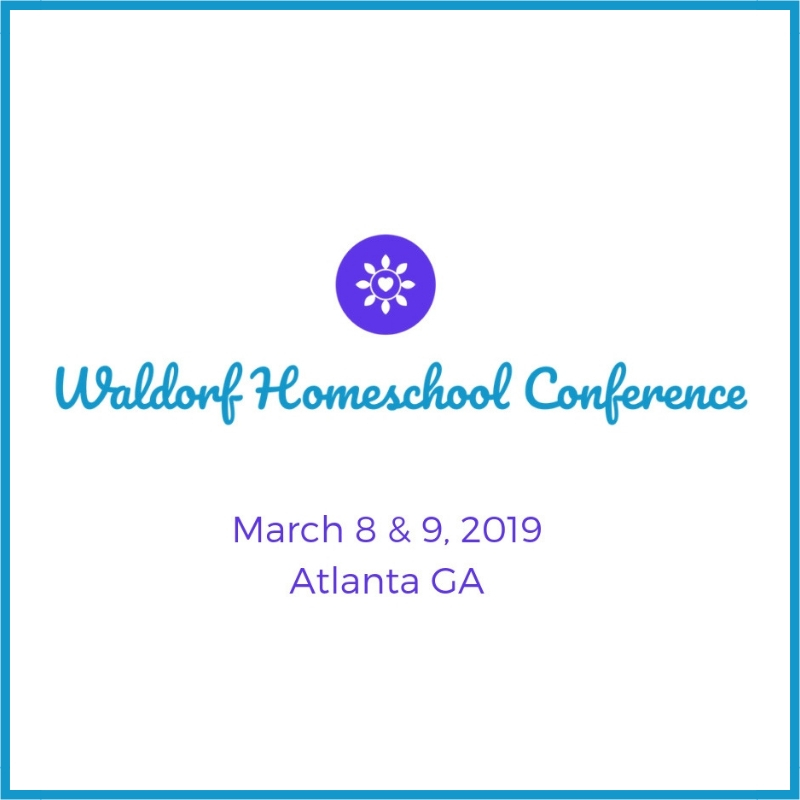 Waldorf Homeschool Conference March 8 & 9, 2019 in Atlanta