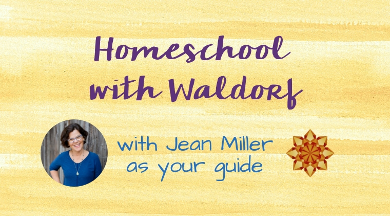 Homeschool with Waldorf, mentorship community with Jean Miller as your guide