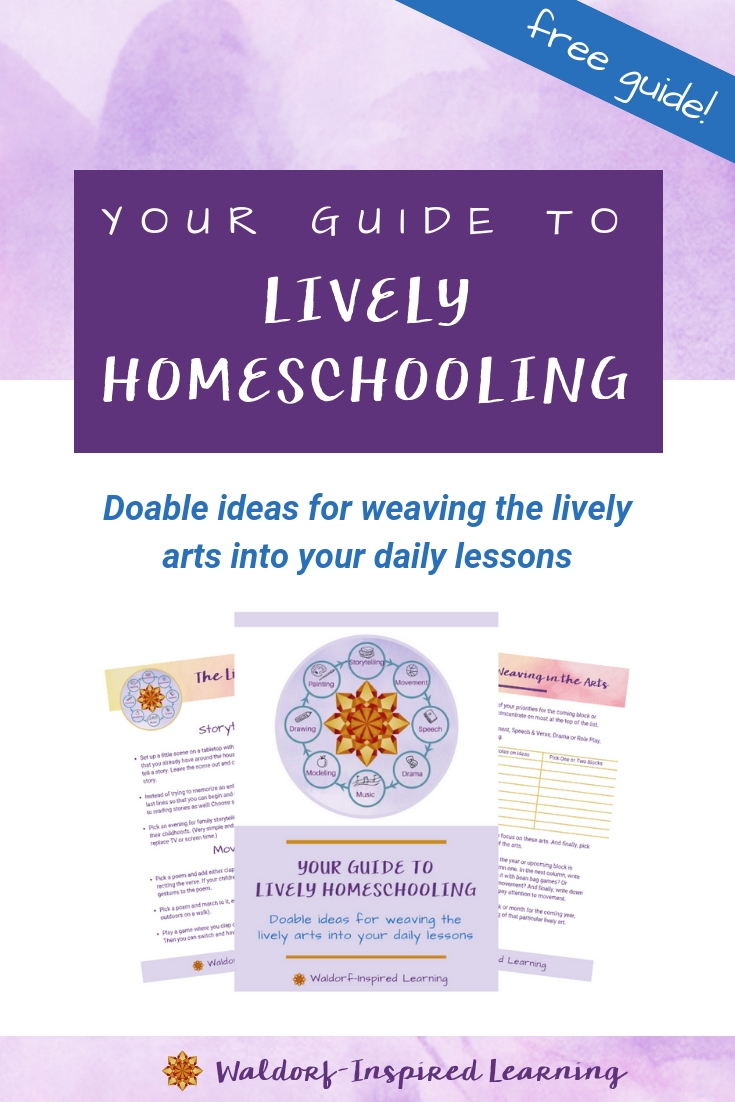 Sometimes it's not clear what's missing to make homeschooling really come ALIVE. This guide offers 15 simple activities you can do with your children to cultivate that creativity and connection you're craving! #waldorfhomeschooling #livelyarts #guidetolivelyhomeschooling