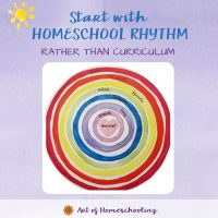 Start with Homeschool Rhythm Rather Than Curriculum