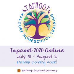 Taproot Teacher Training for Waldorf Homeschoolers, July 31 - Aug 2, 2020