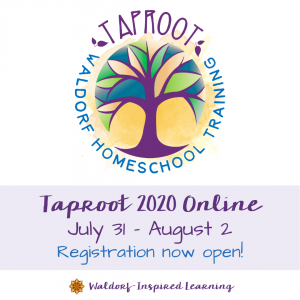 Taproot Teacher Training for Waldorf Homeschoolers, July 30 - Aug 2, 2020