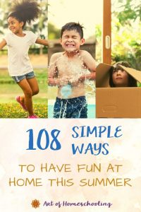 108 Simple Ways to Have Fun At Home This Summer