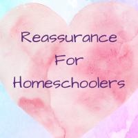 Reassurance for Homeschoolers