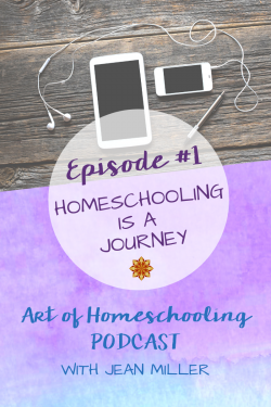 Episode #1: Homeschooling is a Journey on the Art of Homeschooling Podcast