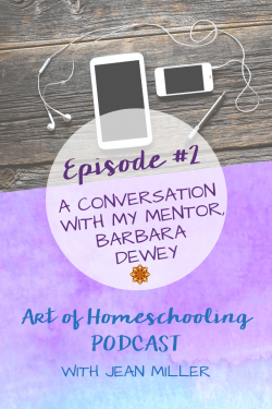 Episode #2: A Conversation with My Homeschooling Mentor, Barbara Dewey on the Art of Homeschooling Podcast