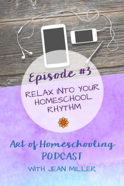 Episode #3: Relax Into Your Homeschool Rhythm on the Art of Homeschooling Podcast
