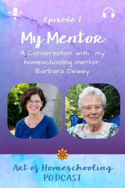 Episode 2 of the Art of Homeschooling Podcast, A Conversation with My Homeschooling Mentor