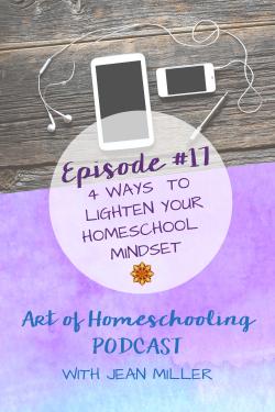 4 Ways to Lighten Your Homeschool Mindset on the Art of Homeschooling Podcast
