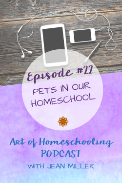 Pets In Our Homeschool on the Art of Homeschooling Podcast
