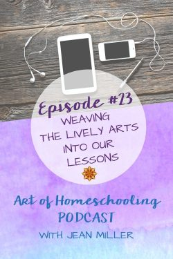Weaving the Lively Arts Into Our Lessons on the Art of Homeschooling Podcast