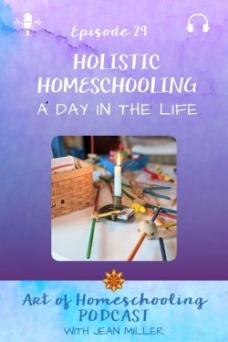 Holistic Homeschooling: A Day in the Life