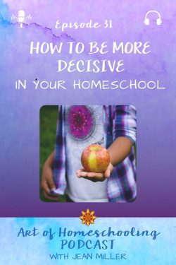 How to be More Decisive in Your Homeschool