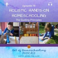 The title of Episode 36 of the Art of Homeschooling Podcast is Holistic Hands-on Homeschooling: The Guiding Principles. A child creates a string figure with rainbow string. A lesson book, pencils, and candle are spread on a table. A child creates a mandala with colored sand on a sidewalk in the sun.