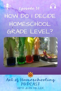 This episode the Art of Homeschooling Podcast is titled How Do I Decide Homeschool Grade Level? The image shows a science experiment on a sunny windowsill. A rainbow of Napa cabbage leaves in jars of food coloring.