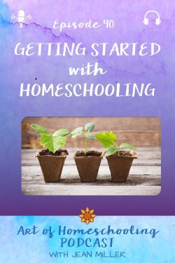 The title of episdoe 40 of the Art of Homeschooling Podcast is Getting Started with Homeschooling. The images show three pots with bright green seedling starts on a wooden bench.