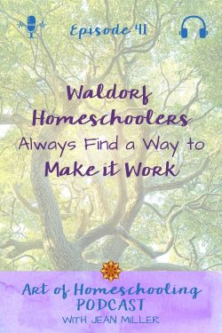 """The title of this episode of the Art of Homeschooling Podcast 41 is """"Waldorf Homeschoolers Always Find a Way to Make it Work. The image shows the strong, supportive branches of very big tree, in full leafy green."""